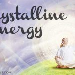 Crystalline Energy… An Ascension Trigger?