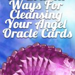 "7 ""No Brainer"" Ways For Cleansing Your Angel Oracle Cards"