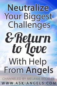 Neutralize Challenges & Return to Love with Angels