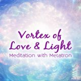 Vortex of Love and Light Meditation